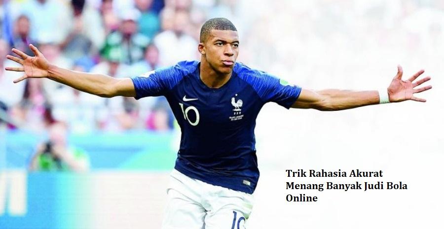 Trik Rahasia Akurat Menang Banyak Judi Bola Online
