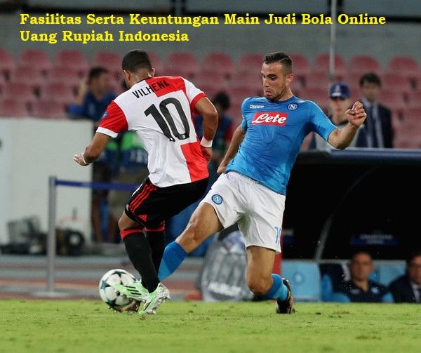 Fasilitas Serta Keuntungan Main Judi Bola Online Uang Rupiah Indonesia